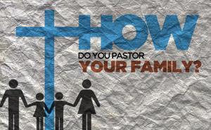 How I Pastor My Family | Justin Hyde